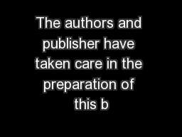 The authors and publisher have taken care in the preparation of this b