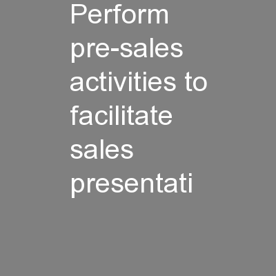 Perform pre-sales activities to facilitate sales presentati
