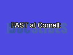 FAST at Cornell: PowerPoint PPT Presentation
