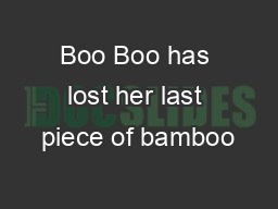 Boo Boo has lost her last piece of bamboo