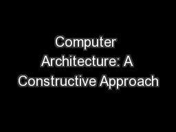 Computer Architecture: A Constructive Approach PowerPoint PPT Presentation