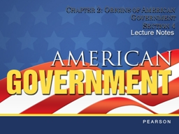 Chapter 2: Origins of American Government