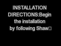 INSTALLATION DIRECTIONS:Begin the installation by following Shaw'