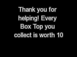 Thank you for helping! Every Box Top you collect is worth 10