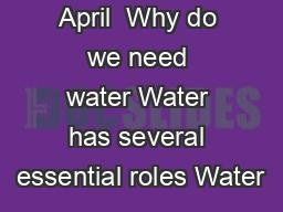PM  Revised April  Why do we need water Water has several essential roles Water