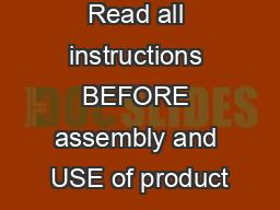 Read all instructions BEFORE assembly and USE of product