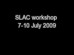 SLAC workshop 7-10 July 2009
