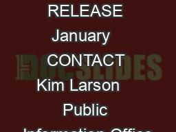 FOR IMMEDIATE RELEASE January   CONTACT Kim Larson    Public Information Office