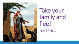 Take your family and flee!