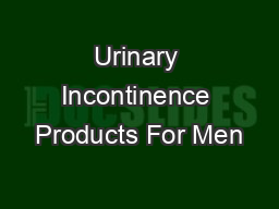 Urinary Incontinence Products For Men PDF document - DocSlides