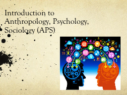 Introduction to Anthropology, Psychology, Sociology (APS)
