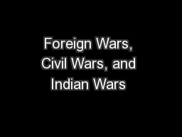 Foreign Wars, Civil Wars, and Indian Wars