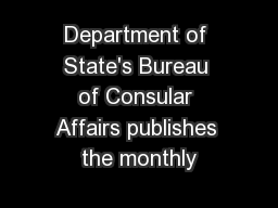 Department of State's Bureau of Consular Affairs publishes the monthly