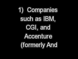 1)  Companies such as IBM, CGI, and Accenture (formerly And