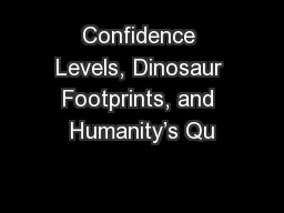 Confidence Levels, Dinosaur Footprints, and Humanity's Qu PowerPoint PPT Presentation