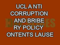 UCL A NTI CORRUPTION AND BRIBE RY POLICY  ONTENTS LAUSE