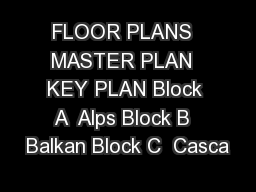 FLOOR PLANS  MASTER PLAN  KEY PLAN Block A  Alps Block B  Balkan Block C  Casca