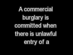 A commercial burglary is committed when there is unlawful entry of a PowerPoint PPT Presentation