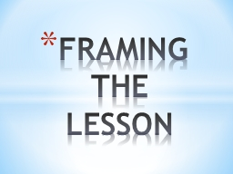 FRAMING THE LESSON PowerPoint PPT Presentation
