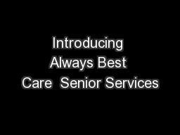 Introducing Always Best Care  Senior Services