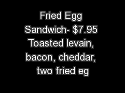 Fried Egg Sandwich- $7.95 Toasted levain, bacon, cheddar, two fried eg PowerPoint PPT Presentation