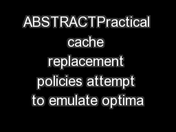 ABSTRACTPractical cache replacement policies attempt to emulate optima