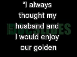 """I always thought my husband and I would enjoy our golden"