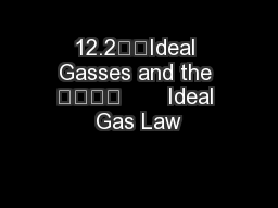 12.2Ideal Gasses and the        Ideal Gas Law