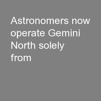 Astronomers now operate Gemini North solely from