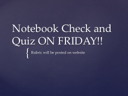 Notebook Check and Quiz ON FRIDAY!!