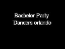 Bachelor Party Dancers orlando PDF document - DocSlides