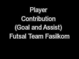 Player Contribution (Goal and Assist) Futsal Team Fasilkom