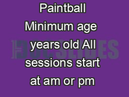 Paintball Minimum age  years old All sessions start at am or pm