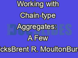 Working with Chain-type Aggregates:  A Few TricksBrent R. MoultonBurea PowerPoint PPT Presentation