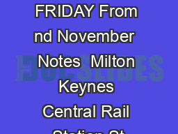 MONDAY TO FRIDAY From nd November  Notes  Milton Keynes Central Rail Station St
