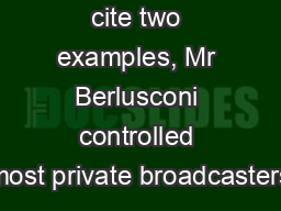 cite two examples, Mr Berlusconi controlled most private broadcasters