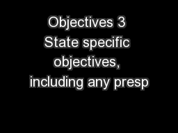 Objectives 3 State specific objectives, including any presp