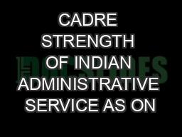 CADRE STRENGTH OF INDIAN ADMINISTRATIVE SERVICE AS ON