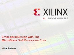 Embedded Design with The MicroBlaze Soft Processor Core PowerPoint PPT Presentation