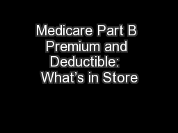 Medicare Part B Premium and Deductible:  What's in Store PowerPoint PPT Presentation