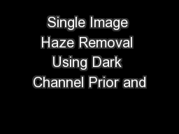 Single Image Haze Removal Using Dark Channel Prior and