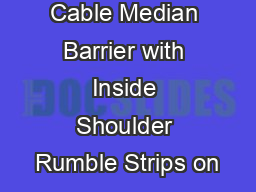 Cable Median Barrier with Inside Shoulder Rumble Strips on PowerPoint PPT Presentation