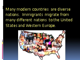 Many modern countries are diverse nations.  Immigrants migr