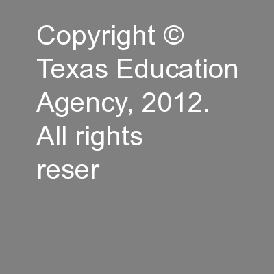 Copyright © Texas Education Agency, 2012. All rights reser