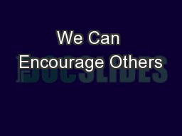 We Can Encourage Others
