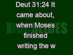 Deut 31:24 It came about, when Moses finished writing the w PowerPoint PPT Presentation
