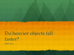 Do heavier objects fall faster?