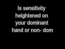 Is sensitivity heightened on your dominant hand or non- dom