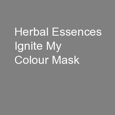 Herbal Essences Ignite My Colour Mask PowerPoint PPT Presentation