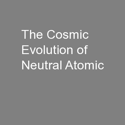 The Cosmic Evolution of Neutral Atomic